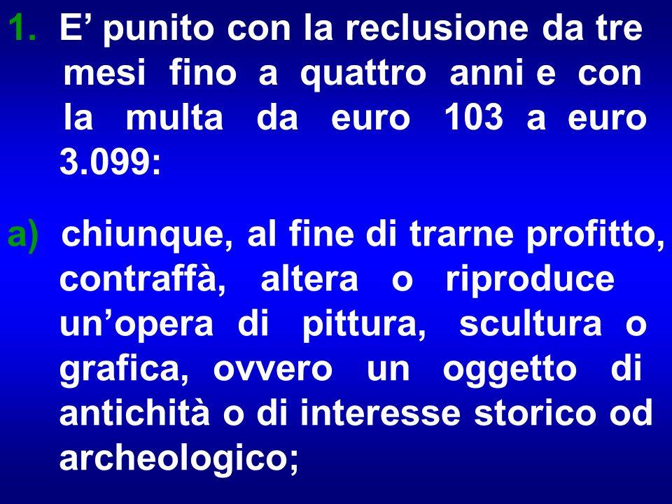 1. E' punito con la reclusione da tre mesi fino a quattro anni e con la multa da euro 103 a euro