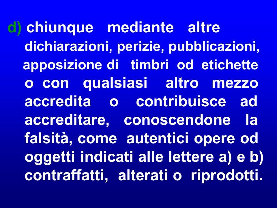 d) chiunque mediante altre dichiarazioni, perizie, pubblicazioni, apposizione di timbri od etichette