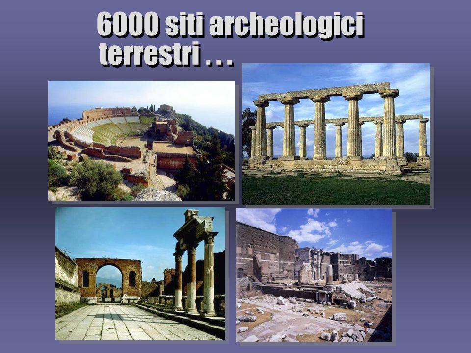 6000 siti archeologici terrestri . . .