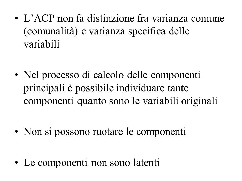 L'ACP non fa distinzione fra varianza comune (comunalità) e varianza specifica delle variabili