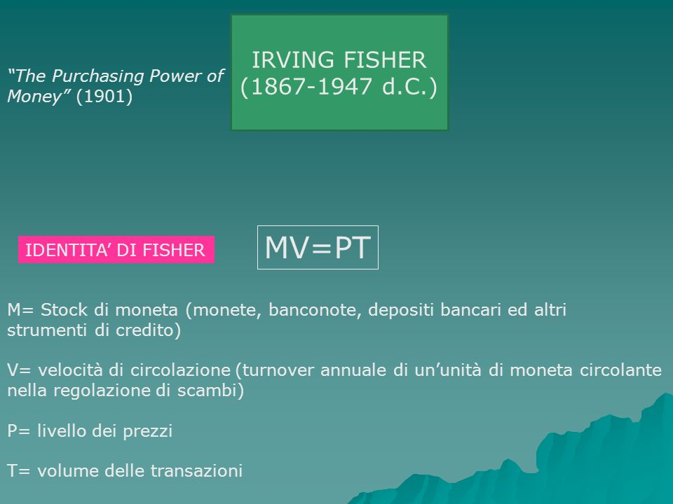 MV=PT IRVING FISHER (1867-1947 d.C.)