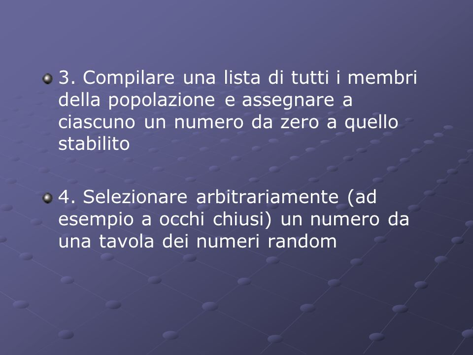 3. Compilare una lista di tutti i membri della popolazione e assegnare a ciascuno un numero da zero a quello stabilito