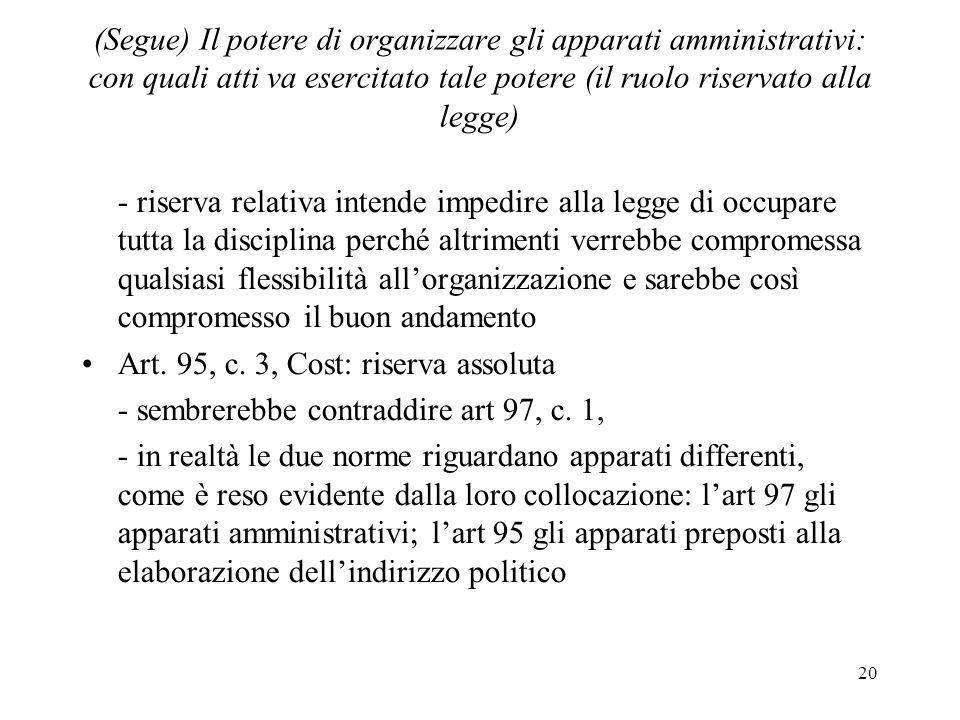 (Segue) Il potere di organizzare gli apparati amministrativi: con quali atti va esercitato tale potere (il ruolo riservato alla legge)