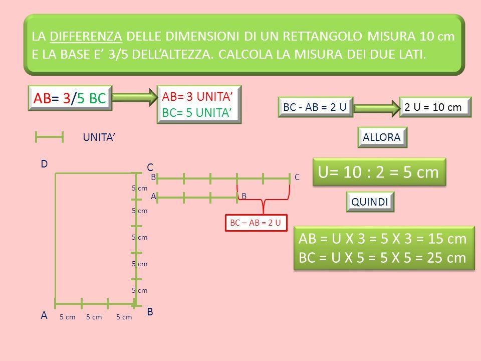 U= 10 : 2 = 5 cm AB= 3/5 BC AB = U X 3 = 5 X 3 = 15 cm