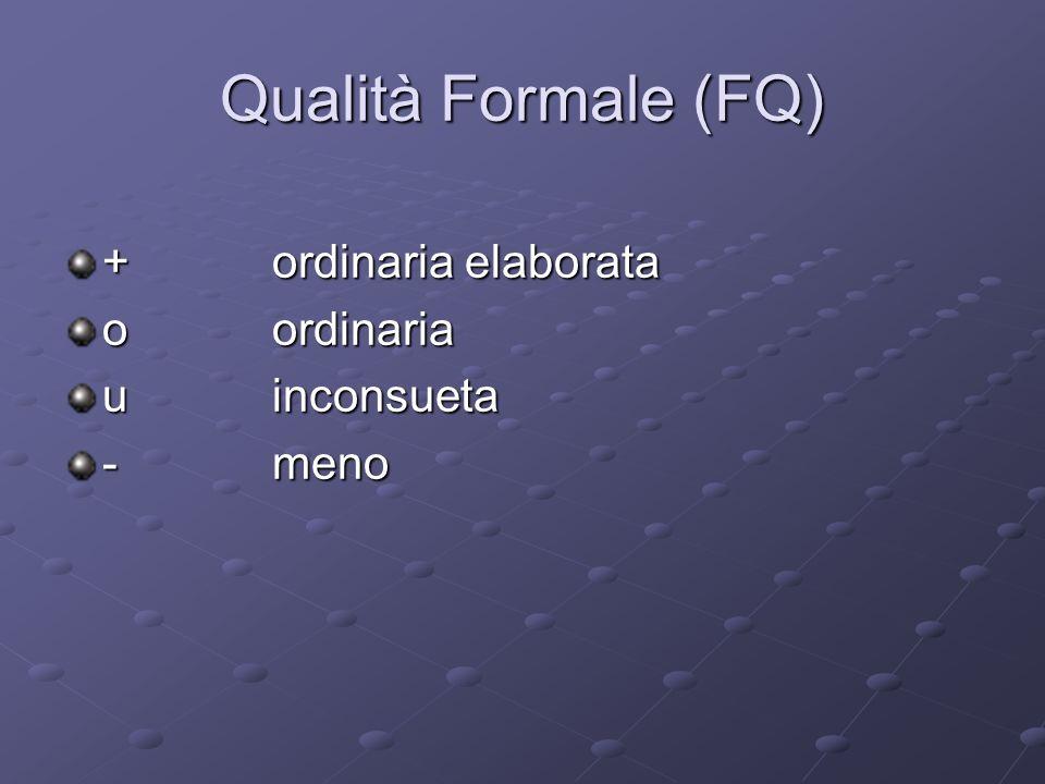 Qualità Formale (FQ) + ordinaria elaborata o ordinaria u inconsueta