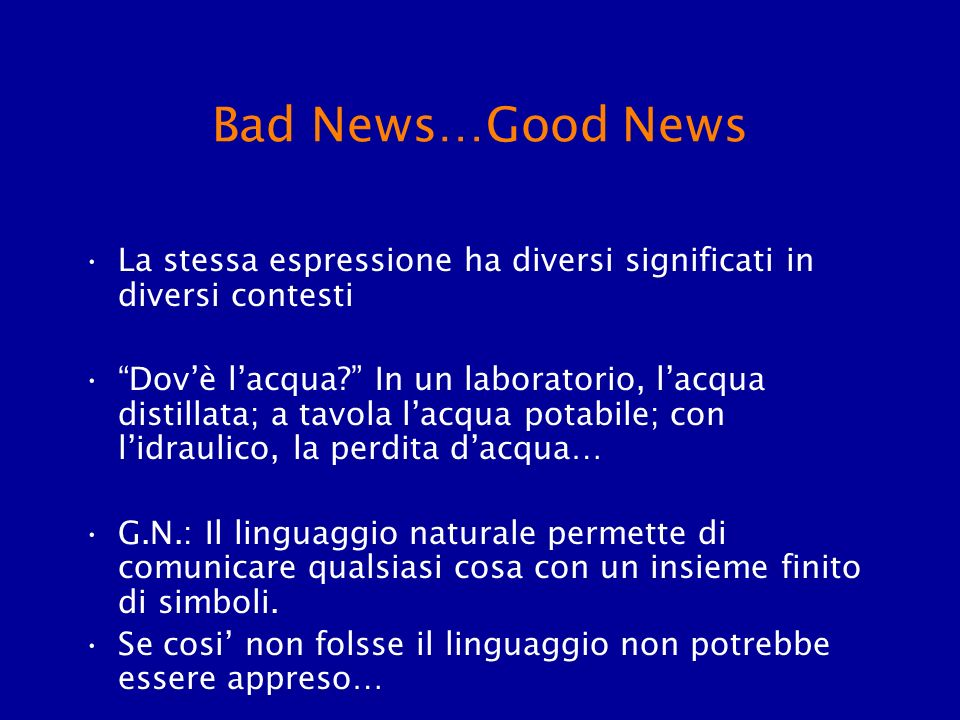 Bad News…Good News La stessa espressione ha diversi significati in diversi contesti.