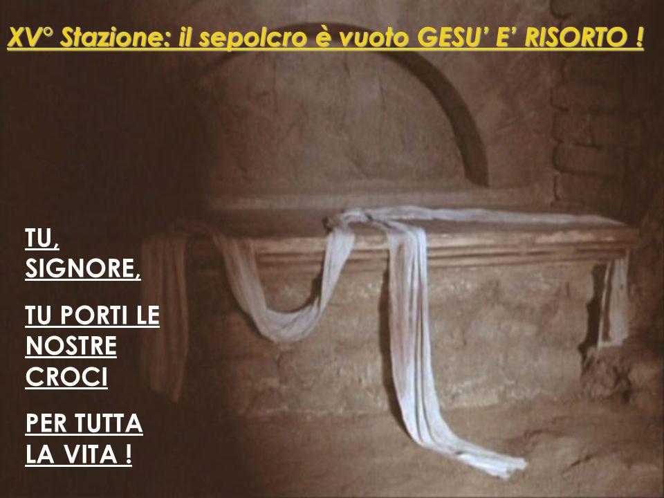 XV° Stazione: il sepolcro è vuoto GESU' E' RISORTO !