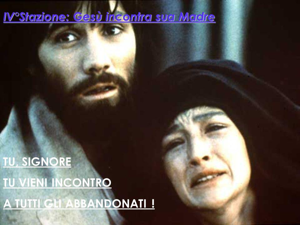 IV°Stazione: Gesù incontra sua Madre