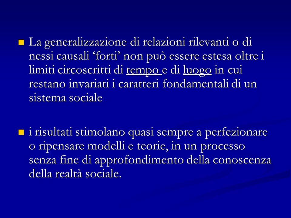 La generalizzazione di relazioni rilevanti o di nessi causali 'forti' non può essere estesa oltre i limiti circoscritti di tempo e di luogo in cui restano invariati i caratteri fondamentali di un sistema sociale