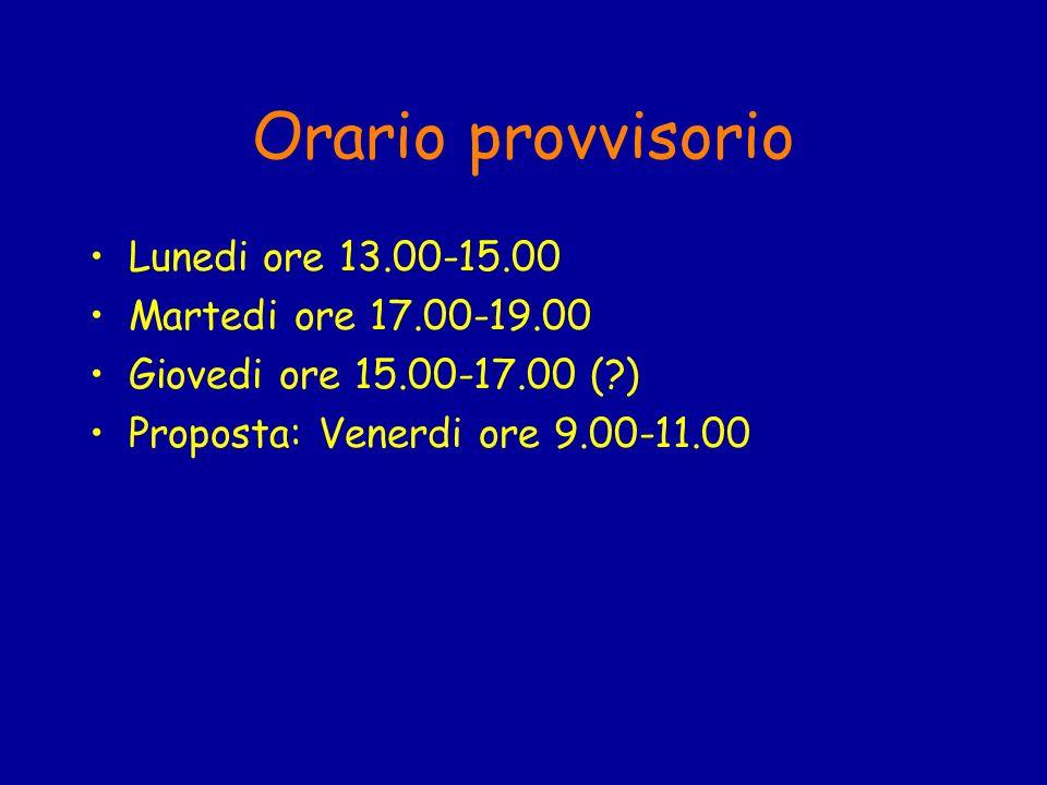 Orario provvisorio Lunedi ore 13.00-15.00 Martedi ore 17.00-19.00