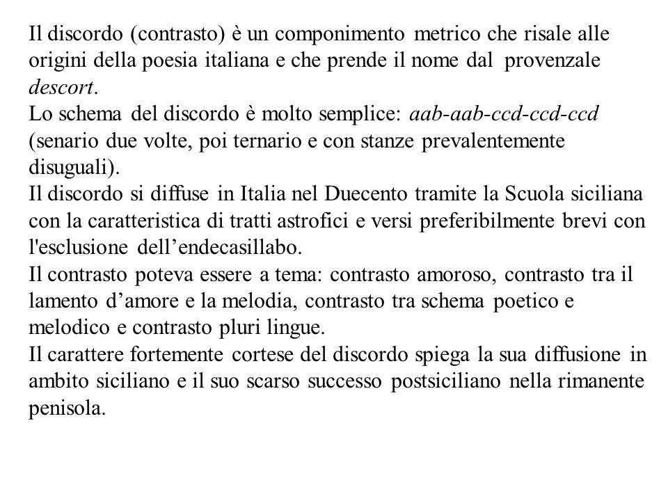 Il discordo (contrasto) è un componimento metrico che risale alle origini della poesia italiana e che prende il nome dal provenzale descort.