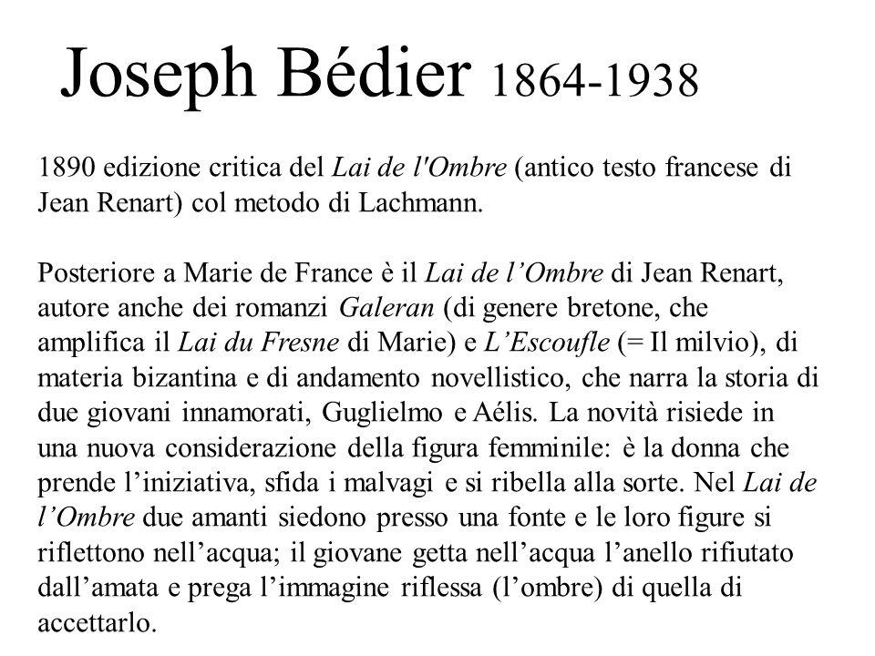 Joseph Bédier 1864-1938 1890 edizione critica del Lai de l Ombre (antico testo francese di Jean Renart) col metodo di Lachmann.