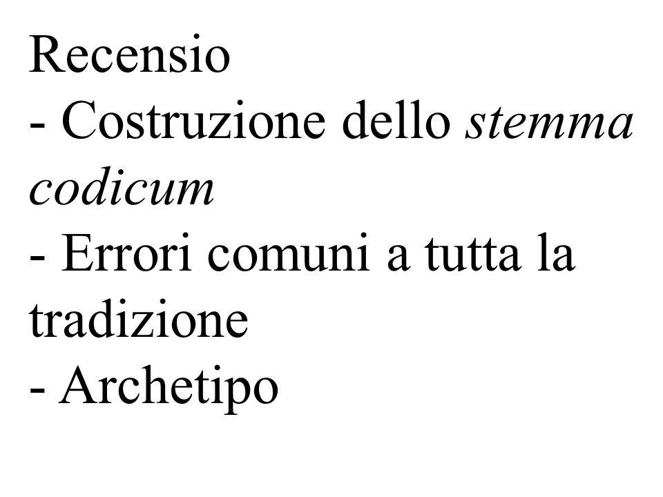 Recensio Costruzione dello stemma codicum Errori comuni a tutta la tradizione Archetipo