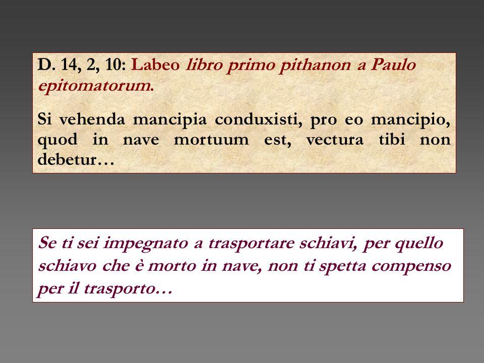 D. 14, 2, 10: Labeo libro primo pithanon a Paulo epitomatorum.