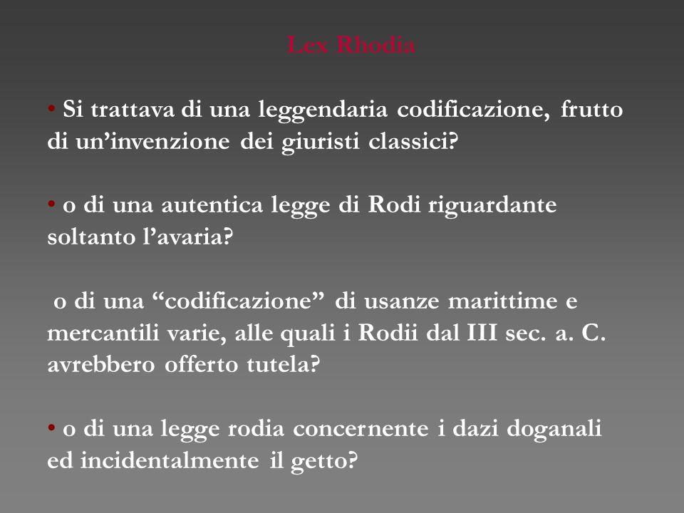 Lex Rhodia Si trattava di una leggendaria codificazione, frutto di un'invenzione dei giuristi classici