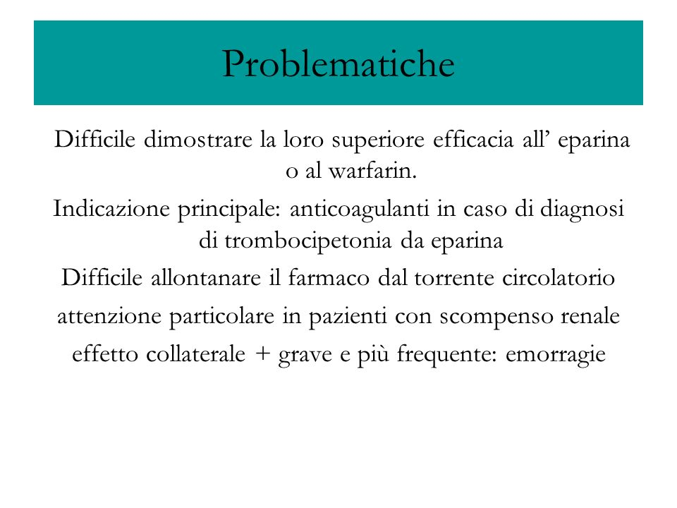 Problematiche Difficile dimostrare la loro superiore efficacia all' eparina o al warfarin.
