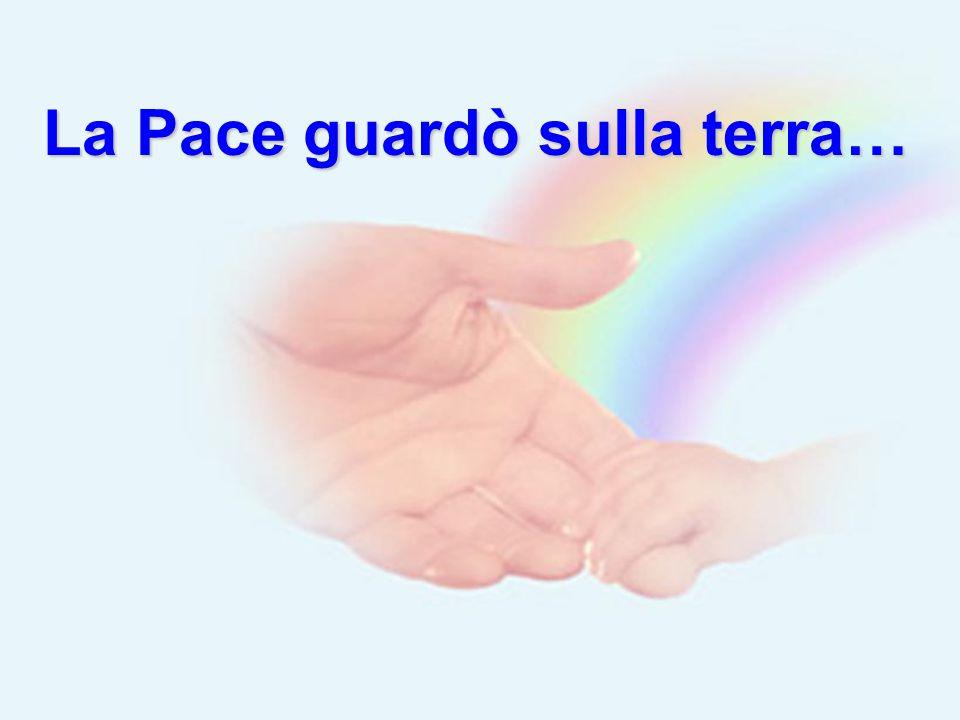 La Pace guardò sulla terra…