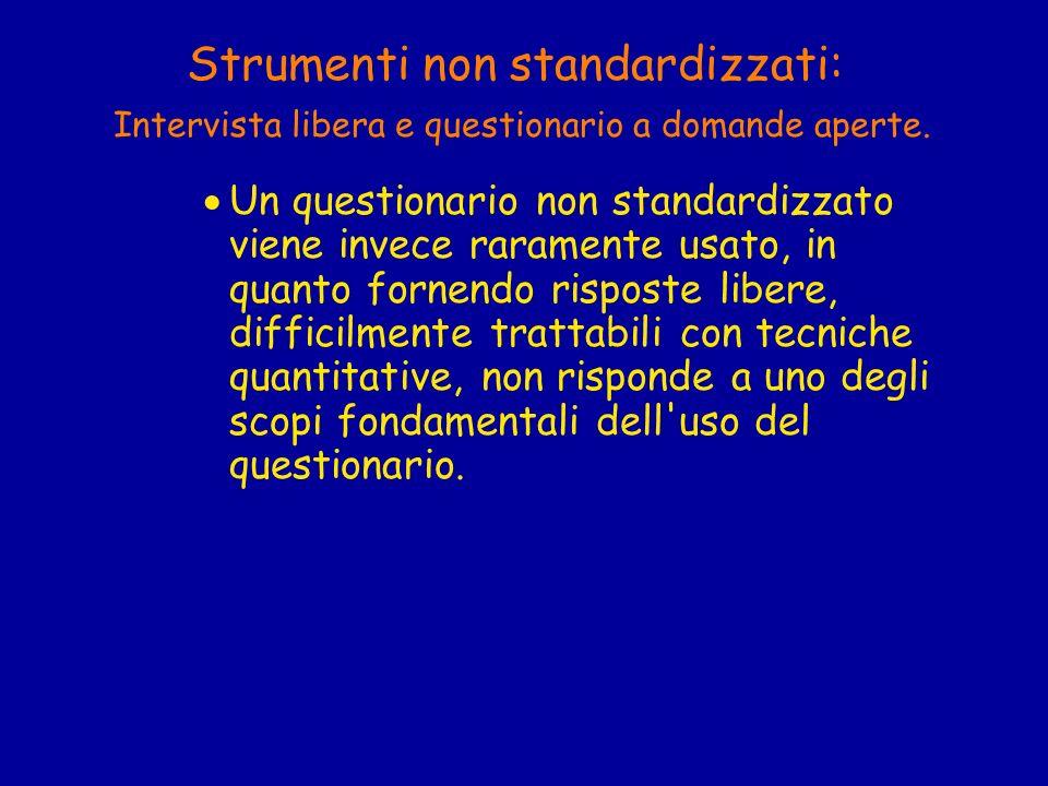 Strumenti non standardizzati: Intervista libera e questionario a domande aperte.