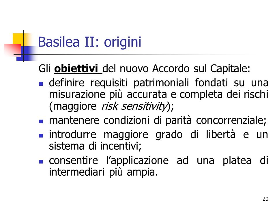 Basilea II: origini Gli obiettivi del nuovo Accordo sul Capitale: