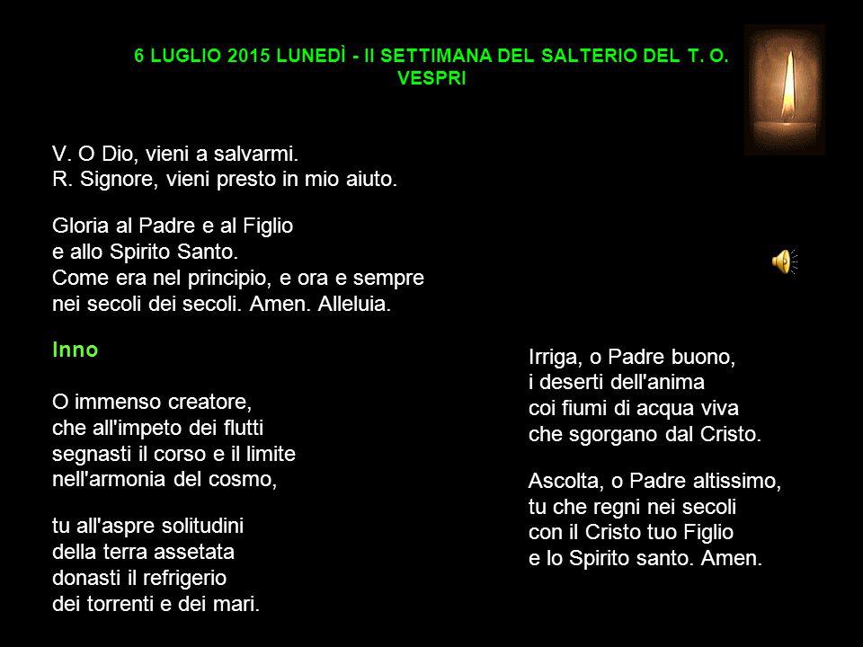 6 LUGLIO 2015 LUNEDÌ - II SETTIMANA DEL SALTERIO DEL T. O. VESPRI