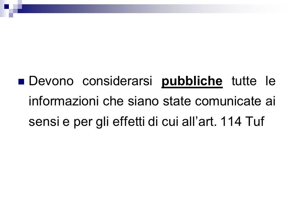 Devono considerarsi pubbliche tutte le informazioni che siano state comunicate ai sensi e per gli effetti di cui all'art.