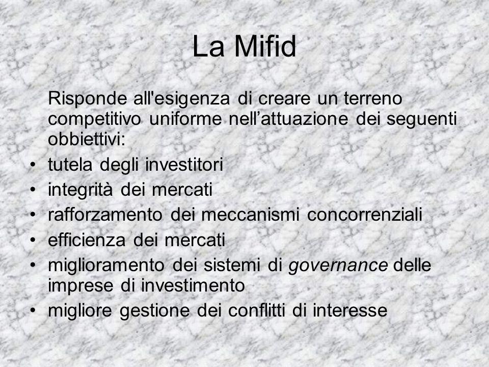 La Mifid Risponde all esigenza di creare un terreno competitivo uniforme nell'attuazione dei seguenti obbiettivi: