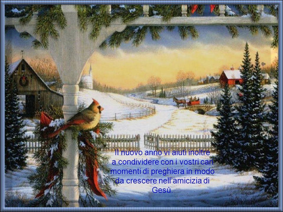 Il nuovo anno vi aiuti inoltre a condividere con i vostri cari momenti di preghiera in modo da crescere nell'amicizia di Gesù.