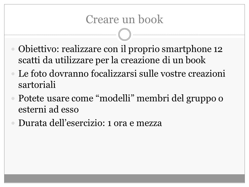 Creare un book Obiettivo: realizzare con il proprio smartphone 12 scatti da utilizzare per la creazione di un book.