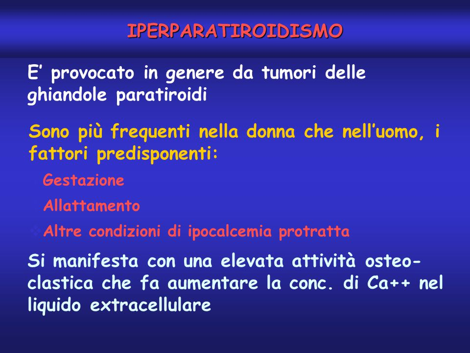 E' provocato in genere da tumori delle ghiandole paratiroidi