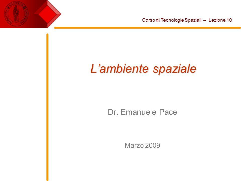 L'ambiente spaziale Dr. Emanuele Pace Marzo 2009