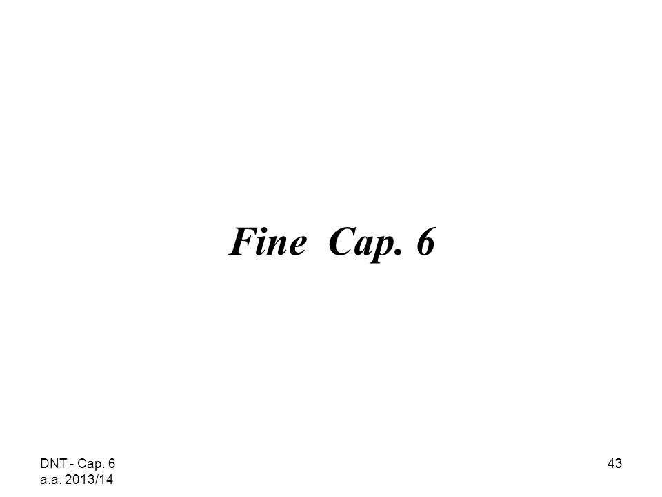 Fine Cap. 6 DNT - Cap. 6 a.a. 2013/14