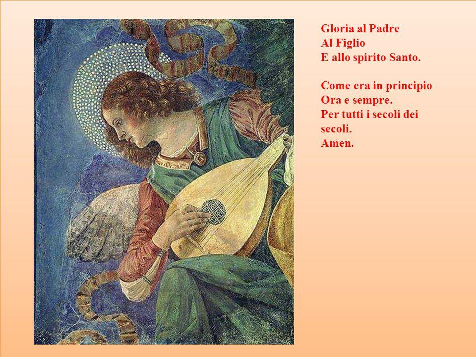 Gloria al Padre Al Figlio. E allo spirito Santo. Come era in principio. Ora e sempre. Per tutti i secoli dei secoli.