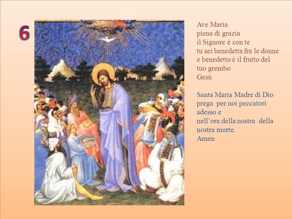 6 Ave Maria piena di grazia il Signore è con te