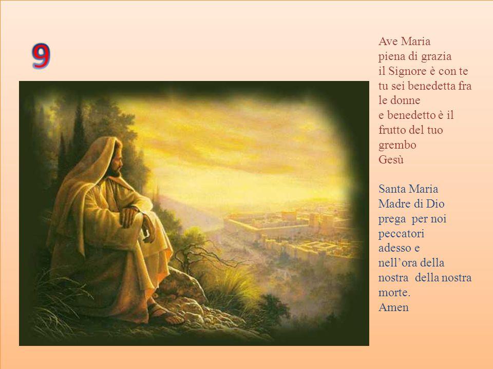 Ave Maria piena di grazia. il Signore è con te. tu sei benedetta fra le donne. e benedetto è il frutto del tuo grembo.