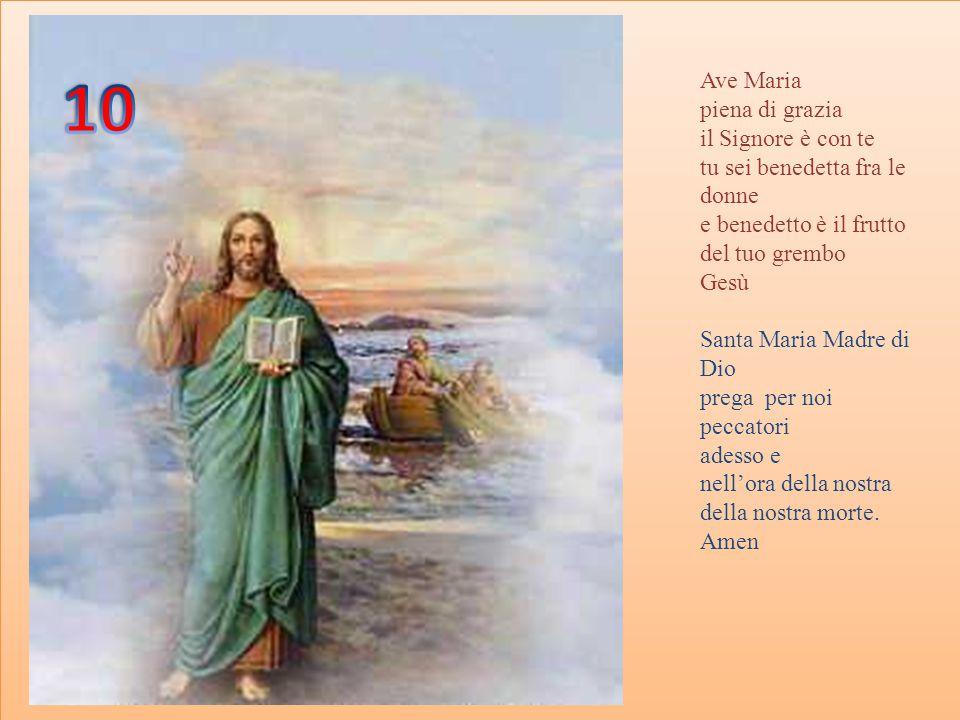 10 Ave Maria piena di grazia il Signore è con te