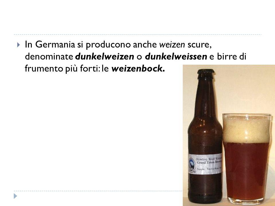 In Germania si producono anche weizen scure, denominate dunkelweizen o dunkelweissen e birre di frumento più forti: le weizenbock.