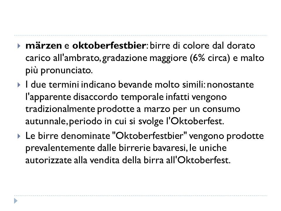 märzen e oktoberfestbier: birre di colore dal dorato carico all ambrato, gradazione maggiore (6% circa) e malto più pronunciato.
