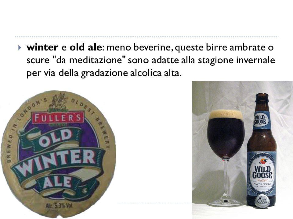 winter e old ale: meno beverine, queste birre ambrate o scure da meditazione sono adatte alla stagione invernale per via della gradazione alcolica alta.