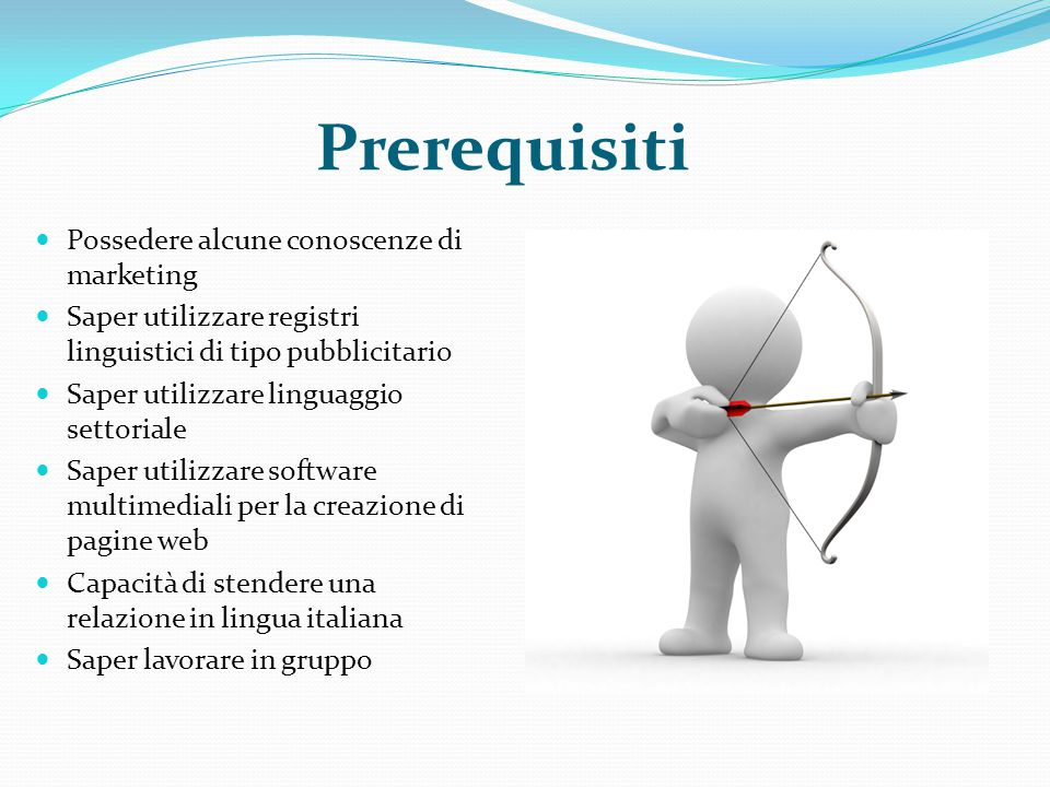 Prerequisiti Possedere alcune conoscenze di marketing