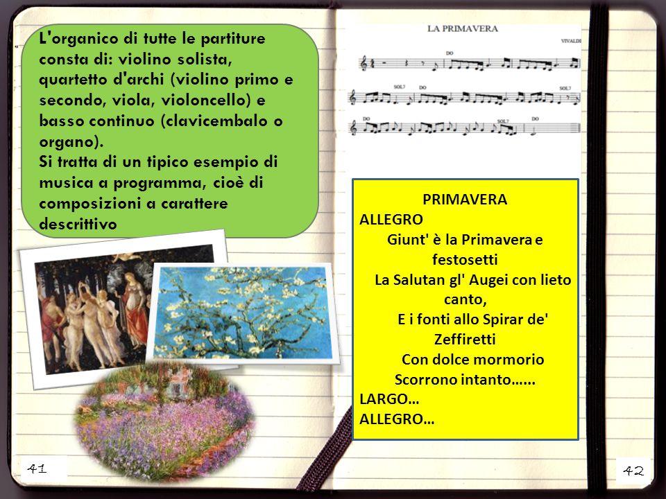 L organico di tutte le partiture consta di: violino solista, quartetto d archi (violino primo e secondo, viola, violoncello) e basso continuo (clavicembalo o organo).