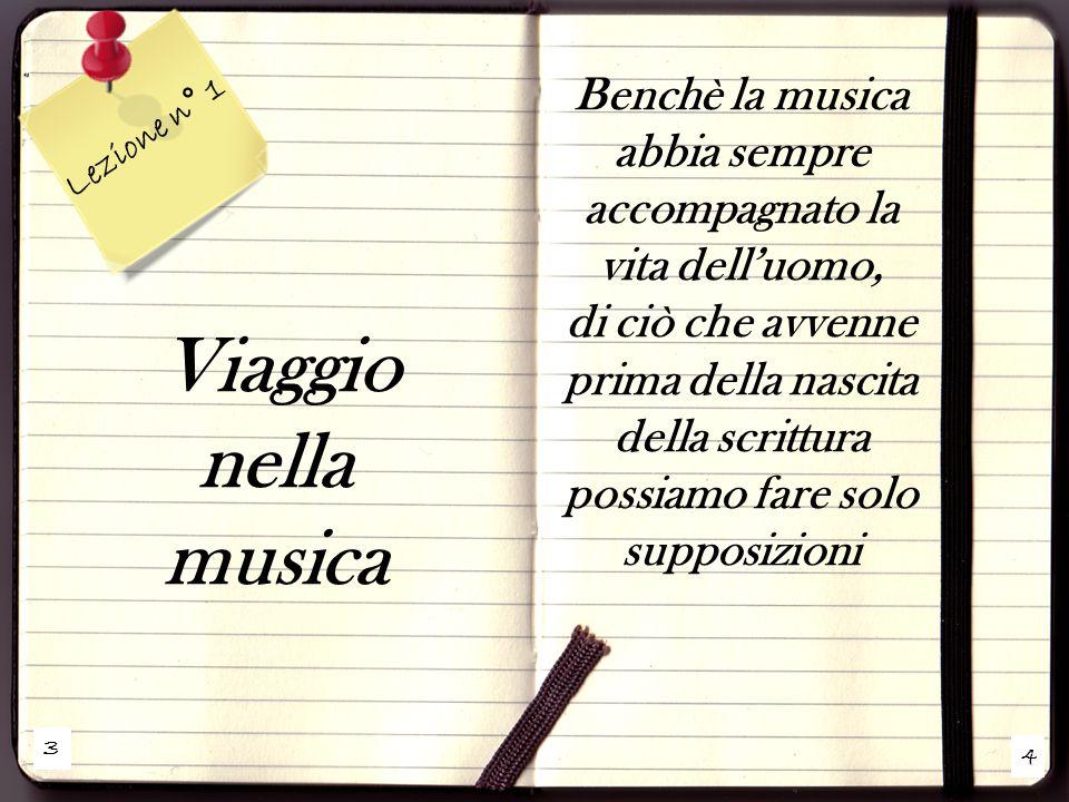 Benchè la musica abbia sempre accompagnato la vita dell'uomo,