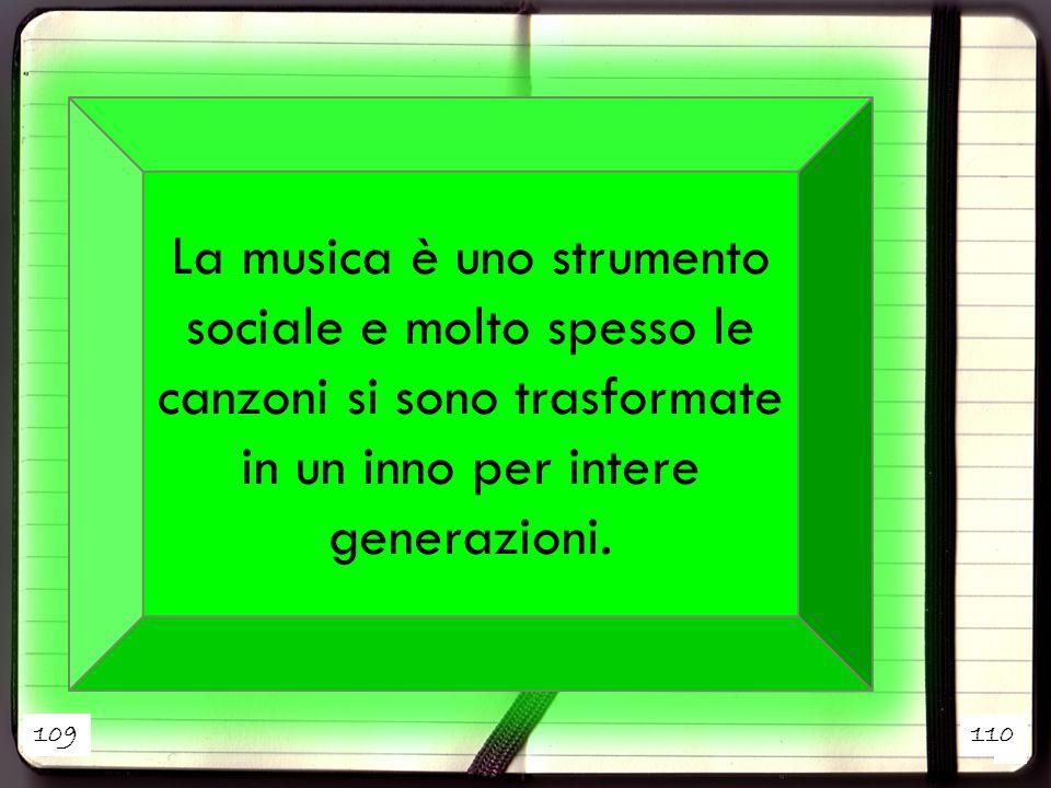 La musica è uno strumento sociale e molto spesso le canzoni si sono trasformate in un inno per intere generazioni.