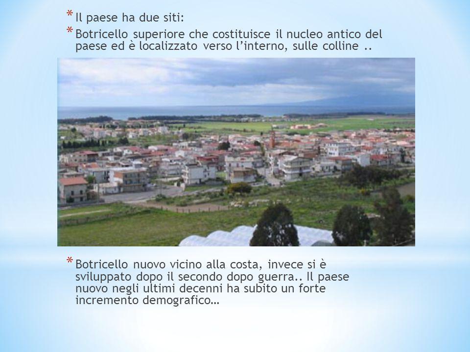 Il paese ha due siti: Botricello superiore che costituisce il nucleo antico del paese ed è localizzato verso l'interno, sulle colline ..