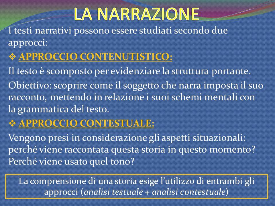 LA NARRAZIONE I testi narrativi possono essere studiati secondo due approcci: APPROCCIO CONTENUTISTICO: