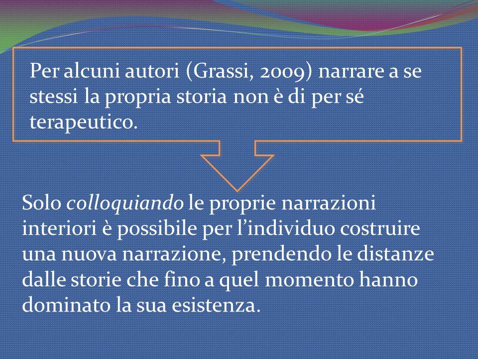 Per alcuni autori (Grassi, 2009) narrare a se stessi la propria storia non è di per sé terapeutico.