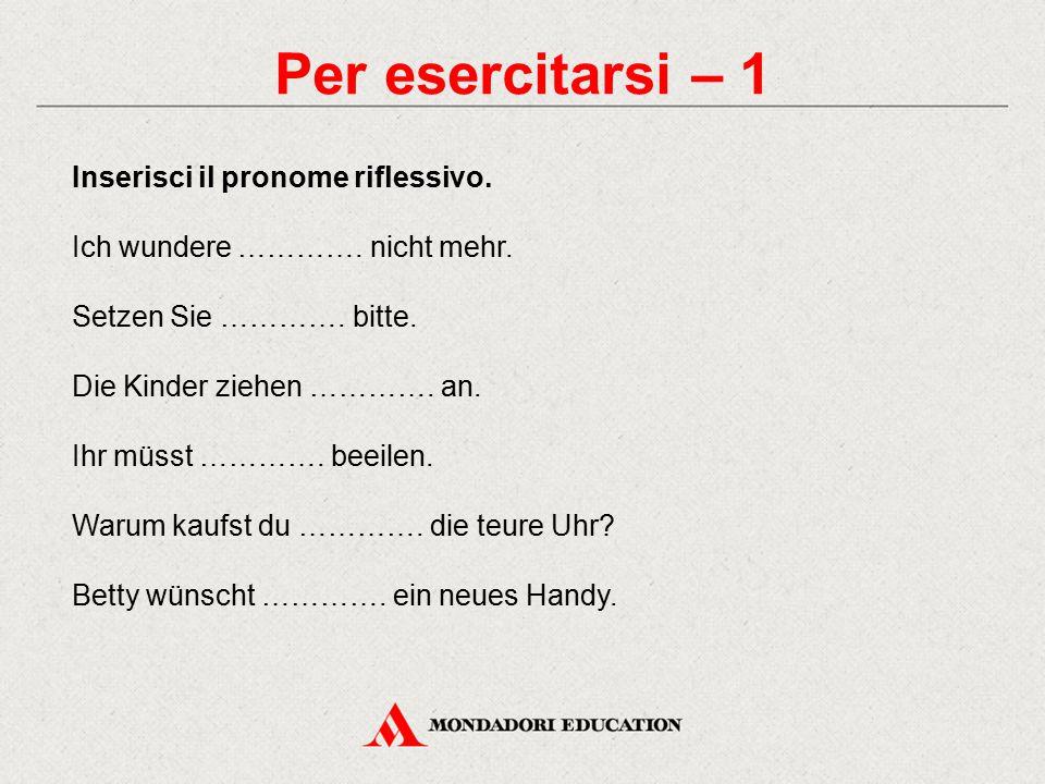 Per esercitarsi – 1 Inserisci il pronome riflessivo.