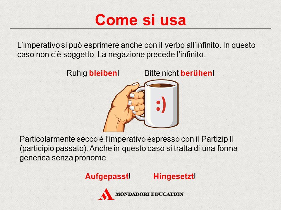 Come si usa L'imperativo si può esprimere anche con il verbo all'infinito. In questo caso non c'è soggetto. La negazione precede l'infinito.
