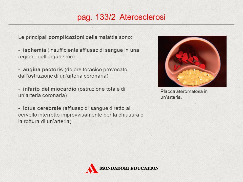 pag. 133/2 Aterosclerosi Le principali complicazioni della malattia sono: