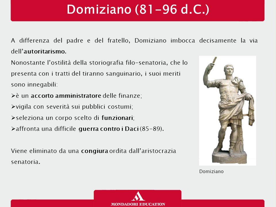 Domiziano (81-96 d.C.) 14/01/13. A differenza del padre e del fratello, Domiziano imbocca decisamente la via dell'autoritarismo.
