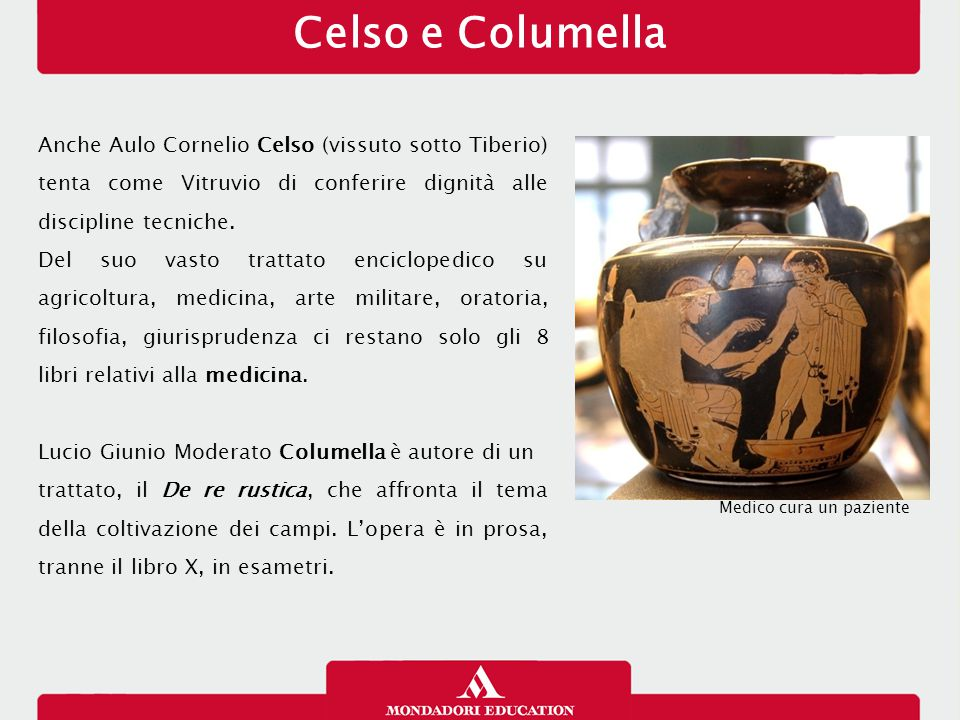 Celso e Columella 14/01/13. Anche Aulo Cornelio Celso (vissuto sotto Tiberio) tenta come Vitruvio di conferire dignità alle discipline tecniche.